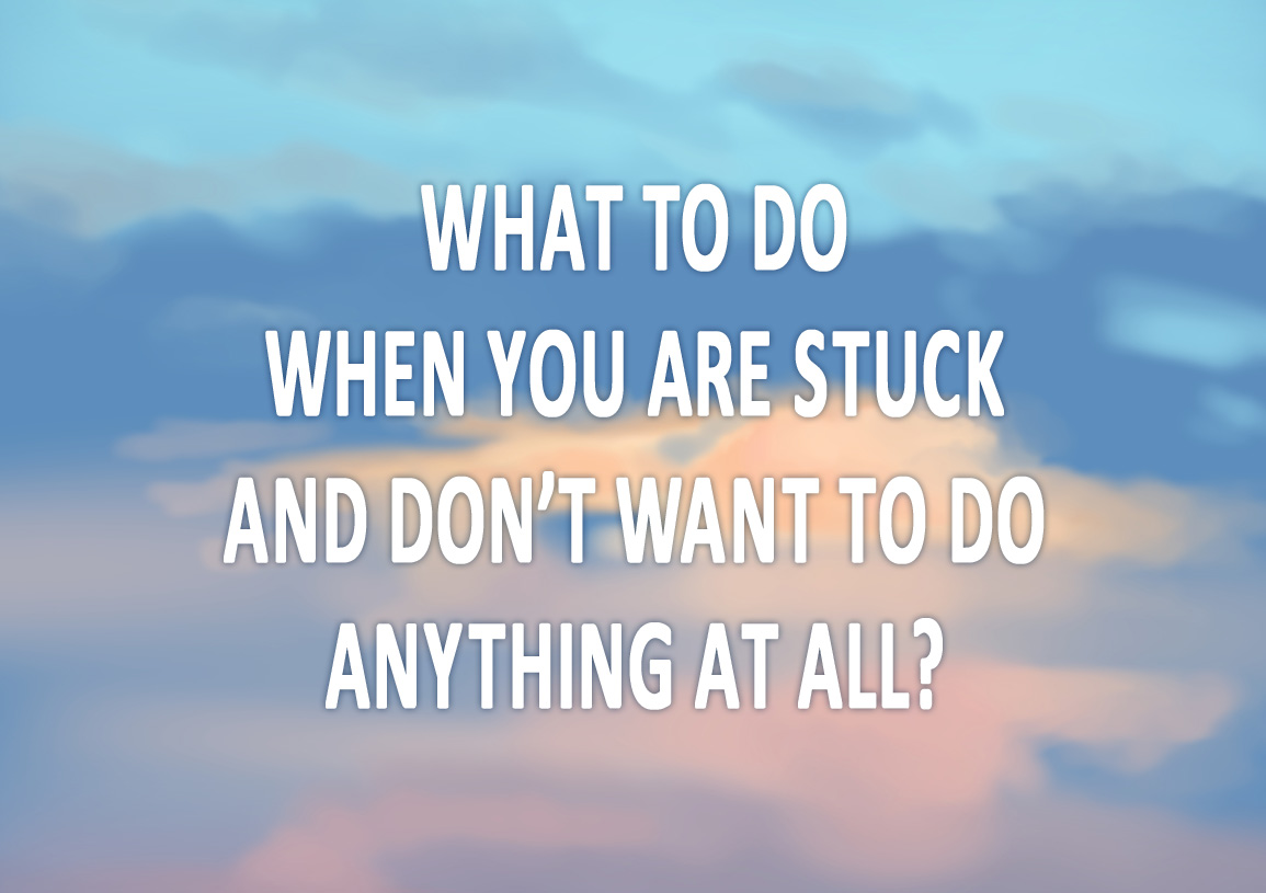 What to do when you are stuck?