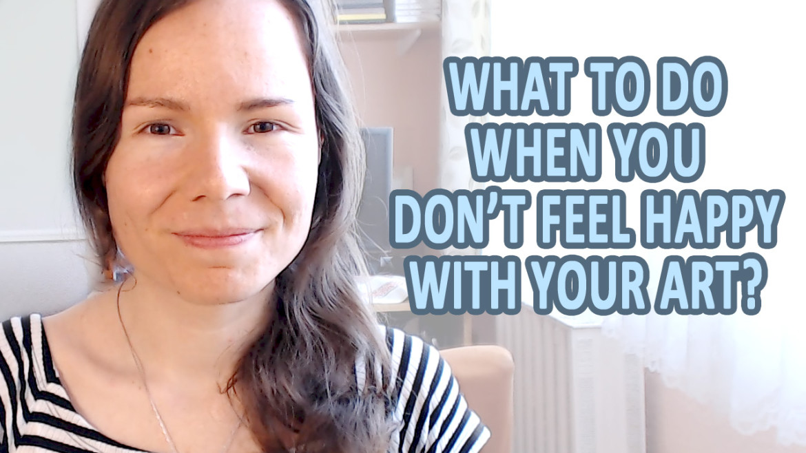 What to do when you don't feel happy with your art