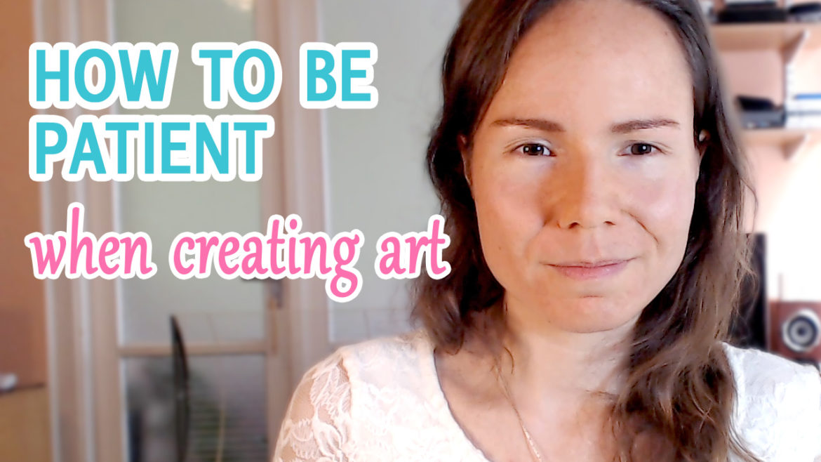 How to be patient when creating art