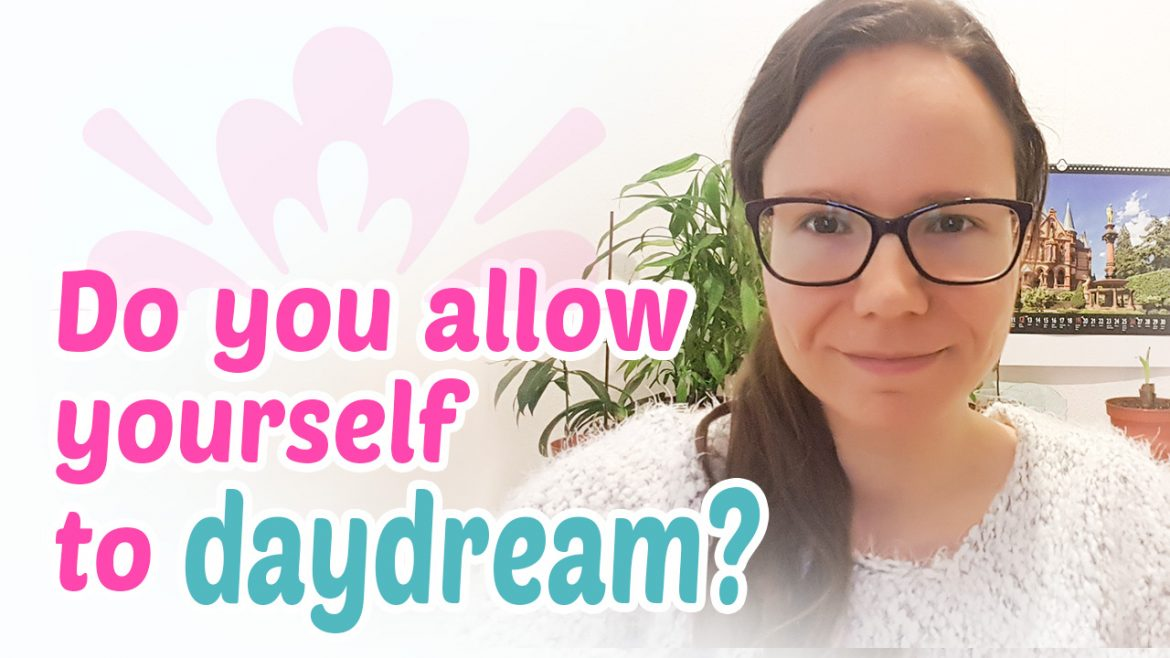 Do you allow yourself to daydream?